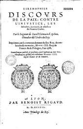 L' Irenophile discours de la paix, contre l'iniustice, les desordres, la cruauté, & rebellion des guerres ciuiles