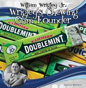 William Wrigley Jr.: Wrigley's Chewing Gum Founder: Wrigley's Chewing Gum Founder