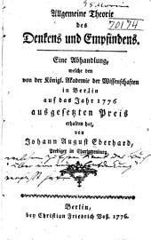 Allgemeine theorie des denkens und empfindens. Eine abhandlung, welche den von der Königl. Akademie der wissenschaften in Berlin auf das jahr 1776. ausgesetren preis erhalten hat