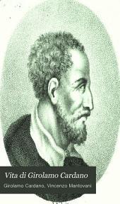 Vita di Girolamo Cardano: milanese filosofo, medico, e letterato, celebratissimo scritta per lui medesimo in idioma latino e recata nel volgare italiano