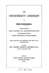 The churchman's assistant at holy communion, being so much of the order of administration as is engaged with the actual celebration of that sacrament, with additions by R.F. Laurence