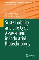 Sustainability and Life Cycle Assessment in Industrial Biotechnology PDF