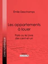 Les appartements à louer: Paris ou le Livre des cent-et-un