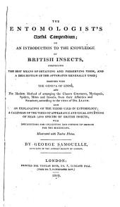 The Entomologist's Useful Compendium: Or, An Introduction to the Knowledge of British Insects, Comprising the Best Means of Obtaining and Preserving Them, and a Description of the Apparatus Generally Used; Together with the Genera of Linné, and the Modern Method of Arranging the Classes...according to the Views of Dr. Leach...with Instructions for Collecting and Fitting Up Objects for the Microscope