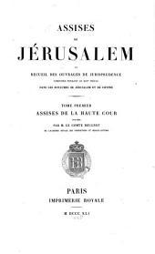 Recueil des historiens des croisades: Assises de Jérusalem 1 : Assises de la haute cour, Volume5,Numéro1