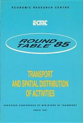 ECMT Round Tables Transport and Spatial Distribution of Activities Report of the Eighty-Fifth Round Table on Transport Economics Held in Paris on 5-6 April 1990: Report of the Eighty-Fifth Round Table on Transport Economics Held in Paris on 5-6 April 1990