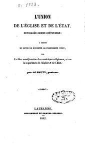 L'union de l'église et de l'état, envisagée comme inévitable: à propos du livre de M. Vinet, sur la libre manifestation des convictions religieuses, et sur la séparation de l'Eglise et de l'Etat
