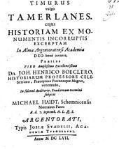 Timurus, vulgo Tamerlanes: cuius historiam ex monumentis incorruptis excerptam