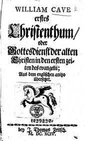 Erstes Christenthum, oder Gottesdienst der alten Christen in den ersten Zeiten des evangelii; aus dem englischen anitzo übersetzet