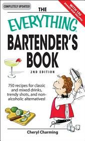 The Everything Bartender's Book: 750 recipes for classic and mixed drinks, trendy shots, and non-alcoholic alternatives, Edition 2
