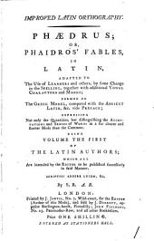 Improved Latin Orthography: Phædrus; Or, Phaidros' Fables, in Latin, Adapted to the Use of Learners and Others, ... Formed on the Greek Model, ... Being Volume the First of the Latin Authors; ... By S. B. A.B.