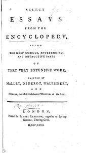 Select Essays from the Encyclopedy ... written by Mallet, Diderot, d'Alembert, and others, etc