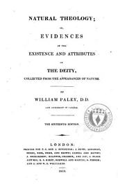 Natural Theology; Or Evidences of the Existence and Attributes of the Deity, Collected from the Appearances of Nature by William Paley, D.d. ...
