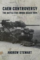 Caen Controversy: The Battle for Sword Beach 1944