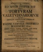 Dissertatio Ivridica, De Eo Qvod Ivstvm Est Circa Tortvram Valetvdinariorvm