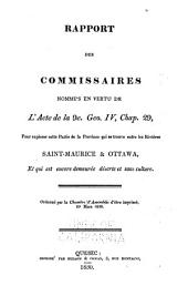 Report of the commissioners appointed under the Act 9th George IVth. chap. 29: for exploring that part of the province which lies between the rivers Saint Maurice & Ottawa, and which still remains waste and uncultivated