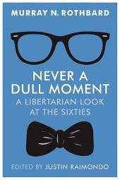 Never a Dull Moment: A Libertarian Look at the Sixties