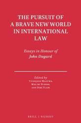 The Pursuit Of A Brave New World In International Law Book PDF