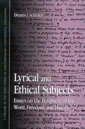 Lyrical and Ethical Subjects: Essays on the Periphery of the World, Freedom, And History