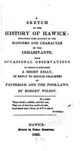 A Sketch of the History of Hawick: Including Some Account of the Manners and Character of the Inhabitants; with Occasional Observations. To which is Subjoined a Short Essay, in Reply to Doctor Chalmers on Pauperism and the Poor-laws