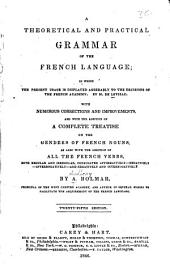 A Theoretical and Practical Grammar of the French Language ...: With Corrections ... and ... Treatise on the Genders of French Nouns ...