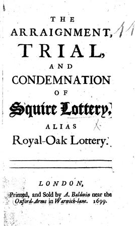 The Arraignment  Trial  and Condemnation of Squire Lottery  Alias Royal Oak Lottery PDF