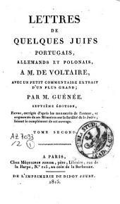 Lettres de quelques Juifs portugais, allemands et polonais à M. de Voltaire: avec un petit commentaire extrait d'un plus grand, Volume2