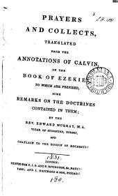 Prayers and collects, tr. from the annotations of Calvin on the Book of Ezekiel. To which are prefixed some remarks on the doctrines contained in them, by E. Murray