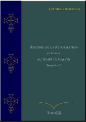 Histoire de la Réformation en Europe au temps de Calvin, Tomes 1 et 2
