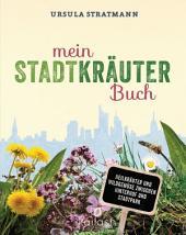 Mein Stadt-Kräuter-Buch: Heilkräuter und Wildgemüse zwischen Hinterhof und Stadtpark - Empfohlen von Wolf-Dieter Storl
