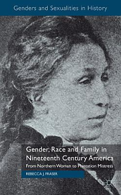 Gender  Race and Family in Nineteenth Century America
