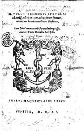 M. Tullii Ciceronis Epistolae ad Atticum, ad M. Brutum, ad Quintum fratrem, multorum locorum correctione illustratæ, cum suis Commentarijs separatim impressis, auctore Paulo Manutio Aldi filio