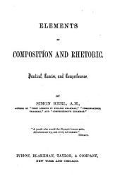 Elements of Composition and Rhetoric: Practical, Concise, and Comprehensive