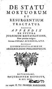 De statu mortuorum et resurgentium tractatus: adjicitur appendix de futura Judæorum restauratione, nunc primum evulggata