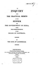 An Inquiry Into the Practical Merits of the System for the Government of India, Under the Superintendence of the Board of Controul