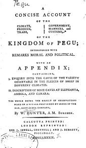 A Concise Account of the Climate, Produce, Trade, Government, Manners, and Customs, of the Kingdom of Pegu ...