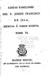 Cartas familiares del P. Joseph Francisco de Isla: Volumen 6