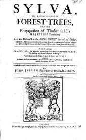 Sylva: Or A Discourse of Forest-trees, and the Propagation of Timber in His Majesties Dominions. As it was Deliver'd in the Royal Society the XVth of October, [1662], Upon Occasion of Certain Quæries Propounded to that Illustrious Assembly, by the Honourable the Principal Officers, and Commissioners of the Navy. To which is Annexed Pomona; Or, An Appendix Concerning Fruit-trees in Relation to Cider; the Making, and Severall Wayes of Ordering It. Published by Expresse Order of the Royal Society. Also Kalendarivm Hortense; Or, the Gard'ners Almanac; Directing what He is to Do Monthly Throughout the Year