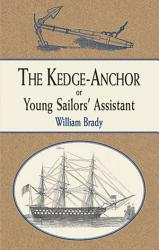 The Kedge Anchor Or Young Sailors Assistant Book PDF