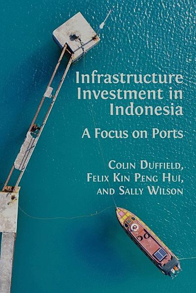Infrastructure Investment In Indonesia A Focus On Ports