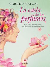 La estela de los perfumes : Una mujer capaz de crear una fragancia para cada persona