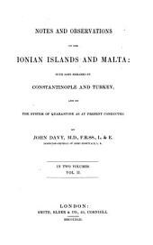 Notes and Observations on the Ionian Islands and Malta: With Some Remarks on Constantinople and Turkey and on the System of Quarantine. With 3 plates and maps, Volume 2