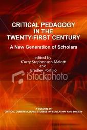 Critical Pedagogy in the Twenty-First Century: A New Generation of Scholars