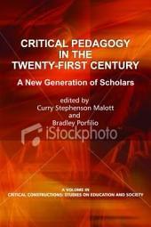 Critical Pedagogy in the TwentyFirst Century: A New Generation of Scholars