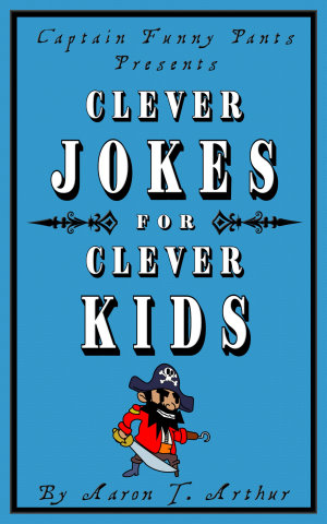 Captain Funny Pants Presents Clever Jokes for Clever Kids