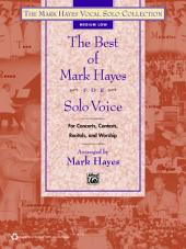 The Best of Mark Hayes for Solo Voice: Medium Low Voice (for Concerts, Contests, Recitals, and Worship)