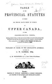 Table of the provincial statutes in force, or which have been in force in Upper Canada: in their chronological order, shewing which of them, or what parts of any of them, are now in force, and by what subsequent acts they have been amended, continued, repealed or otherwise affected. With a continuation of the Index to the statutes in force, &c. to the end of the session of 1856