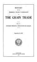 Report of the Federal Trade Commission on the Grain Trade  Future trading operations in grain PDF
