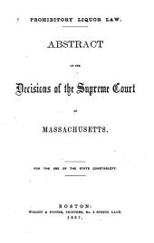Prohibitory Liquor Law: Abstract of the Decisions of the Supreme Court of Massachusetts