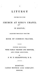 A Liturgy for the Use of the Church at King's Chapel in Boston: Collected Principally from the Book of Common Prayer